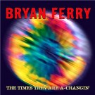 Bryan Ferry The Times They Are A-Changin