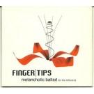 Finger Tips melancholic ballad (for the leftlovers) PROMO CDS