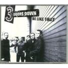 3 Doors Down be like that CDS