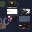 Luster King Shoot The Messenger CD
