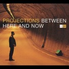 Projections Between Here and Now CD