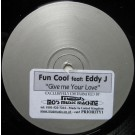 """Fun Cool Featuring Eddy J Give Me Your Love 12"""""""