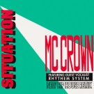 """MC Crown Featuring Rhythem System Situation (New Hip House Remix) 12"""""""