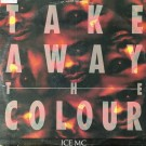 ICE MC Take Away The Colour 12""