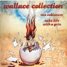 Wallace Collection Tax Vobiscum / Take Life With A Grin LP
