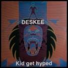 """Deskee Kid Get Hyped 12"""""""