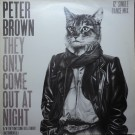 Peter Brown (2) They Only Come Out At Night 12""