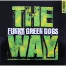 """Funky Green Dogs The Way 12"""""""