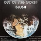 Blush (2) Out Of This World LP