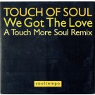 Touch Of Soul We Got The Love (A Touch More Soul Remix) 12""
