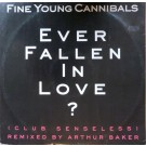 Fine Young Cannibals Ever Fallen In Love? (Club Senseless) 12""
