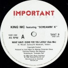 King MC Featuring Screamin' K What Have I Done For You Lately 12""