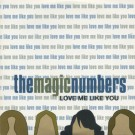 The Magic Numbers Love Me Like You CD