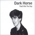 That'll Be The Day Dark Horse CDS