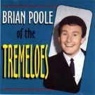 Tremeloes Brian Poole Of The Tremeloes CD