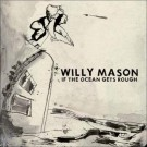 Willy Mason If The Ocean Gets Rough CD