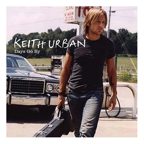"""Keith Urban Quote from song """"Days Go By"""" 