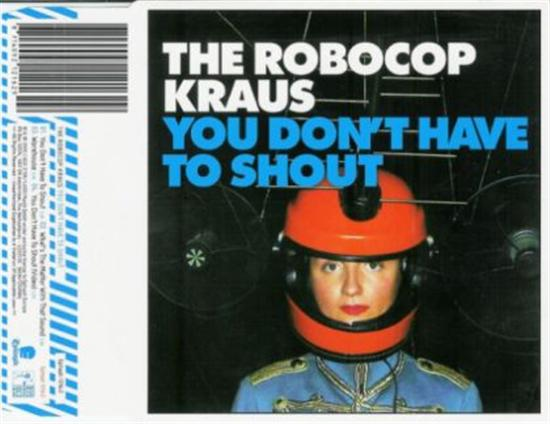 The Robocop Kraus You Don't Have To Shout CD-SINGLE